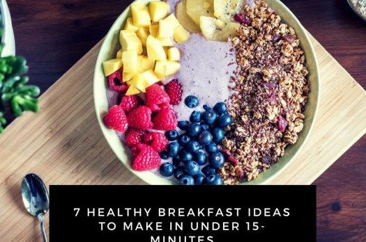 7 Healthy Breakfast Ideas To Make in Under 15-Minutes