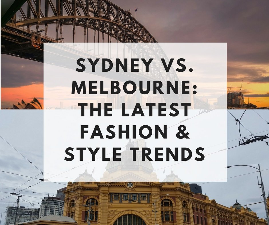 Sydney vs. Melbourne: The Latest Fashion & Style Trends | Style & Life by Susana
